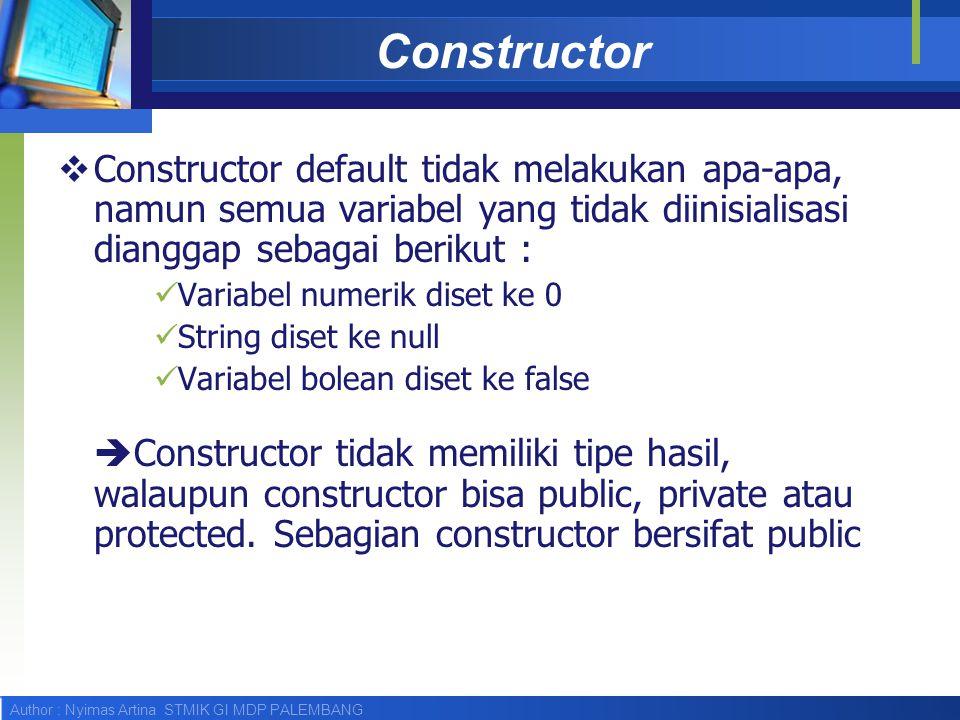 Constructor Constructor default tidak melakukan apa-apa, namun semua variabel yang tidak diinisialisasi dianggap sebagai berikut :