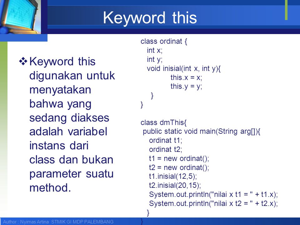 Keyword this class ordinat { int x; int y; void inisial(int x, int y){ this.x = x; this.y = y;