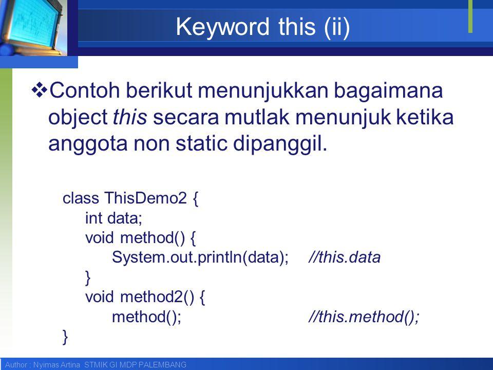 Keyword this (ii) Contoh berikut menunjukkan bagaimana object this secara mutlak menunjuk ketika anggota non static dipanggil.