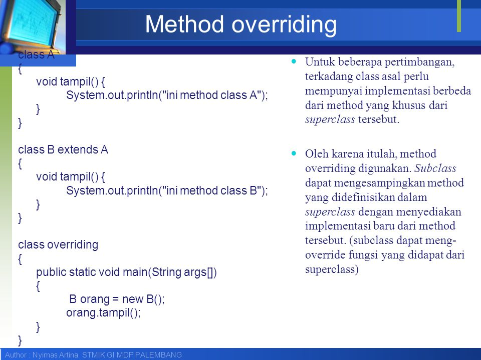 Method overriding class A. { void tampil() { System.out.println( ini method class A ); } class B extends A.
