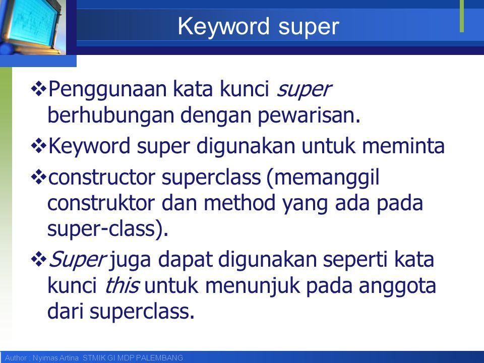 Keyword super Penggunaan kata kunci super berhubungan dengan pewarisan. Keyword super digunakan untuk meminta.