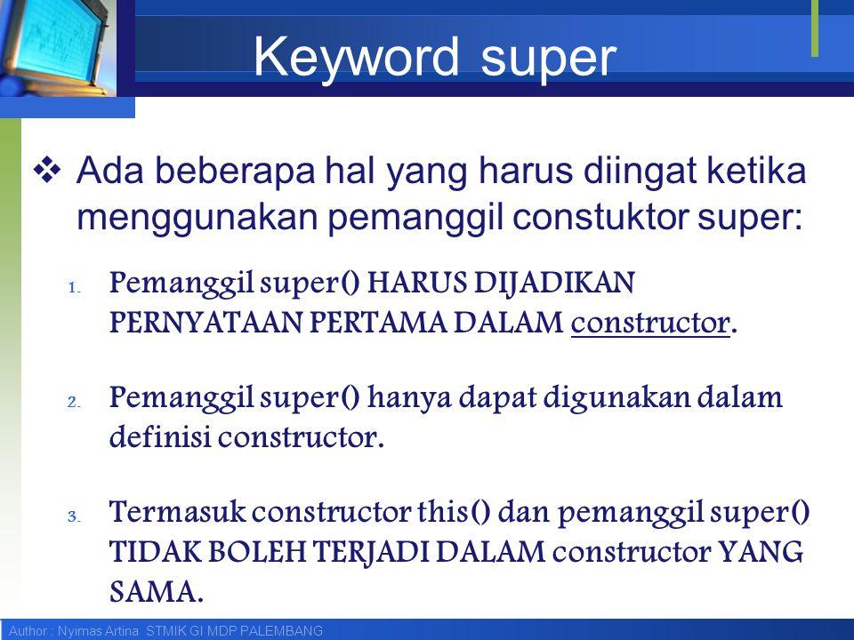 Keyword super Ada beberapa hal yang harus diingat ketika menggunakan pemanggil constuktor super: