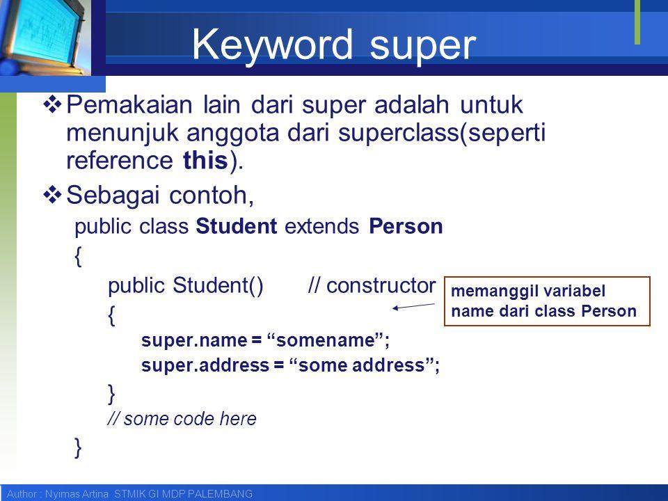 Keyword super Pemakaian lain dari super adalah untuk menunjuk anggota dari superclass(seperti reference this).