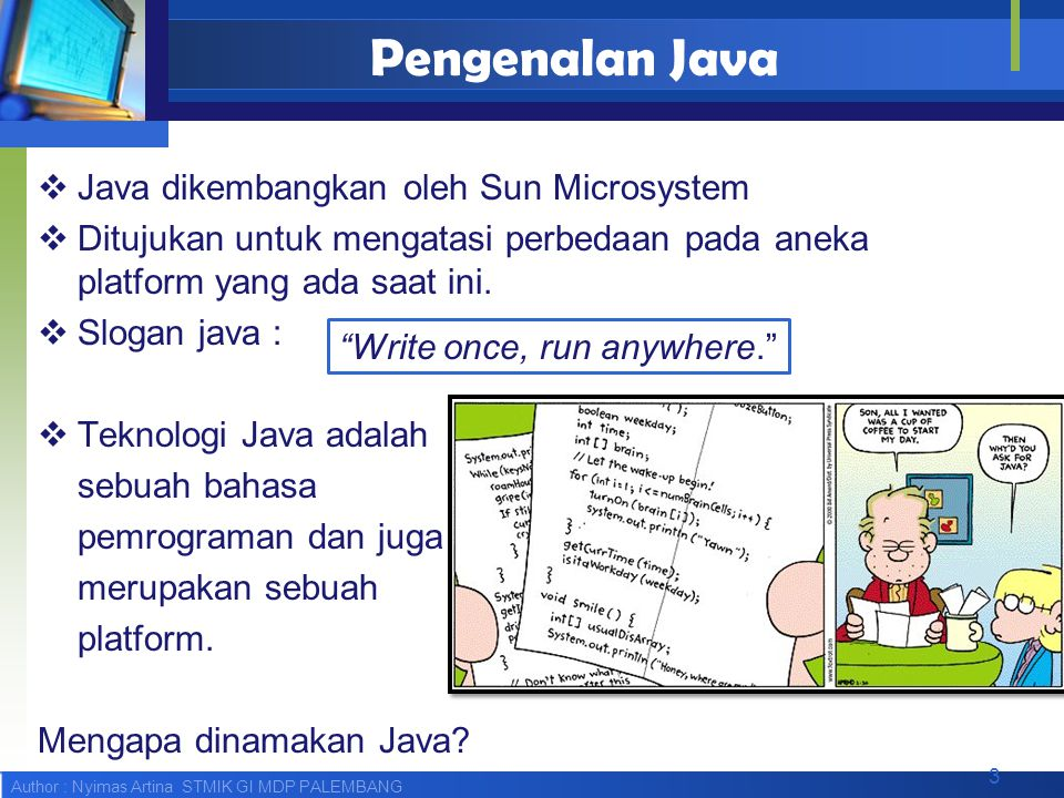 Pengenalan Java Java dikembangkan oleh Sun Microsystem