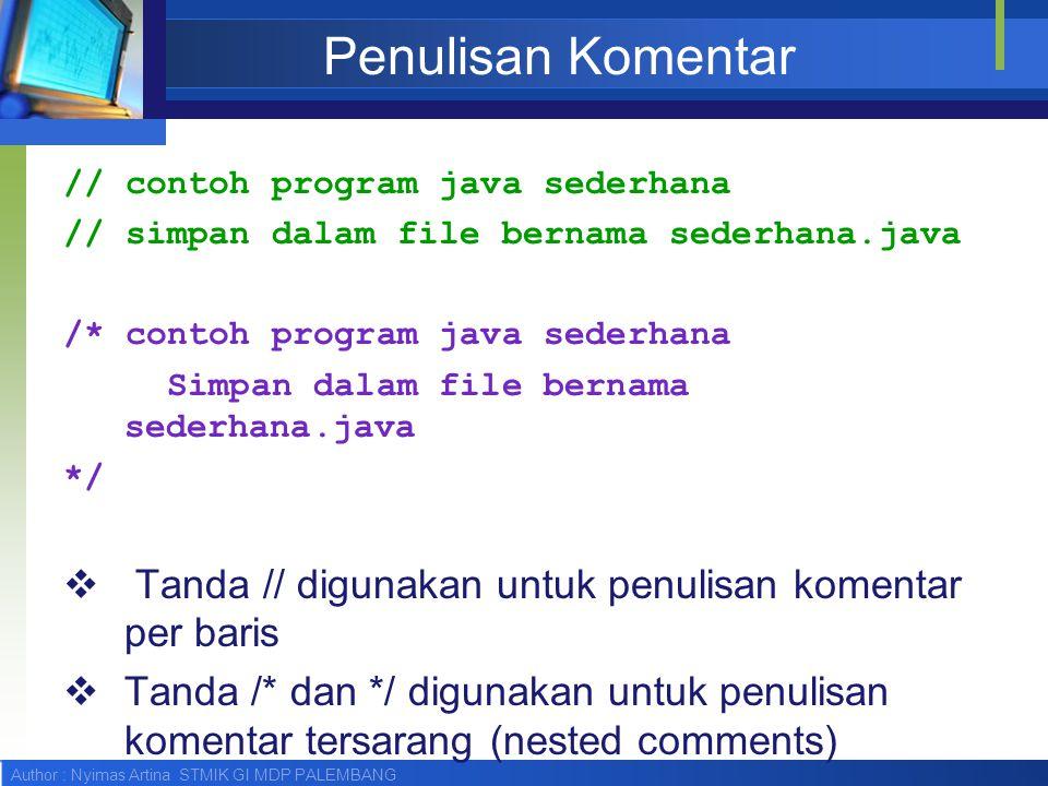 Penulisan Komentar // contoh program java sederhana. // simpan dalam file bernama sederhana.java. /* contoh program java sederhana.
