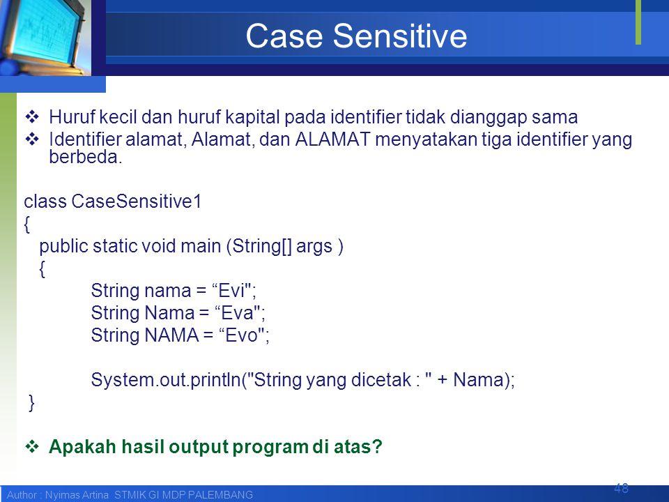 Case Sensitive Huruf kecil dan huruf kapital pada identifier tidak dianggap sama.