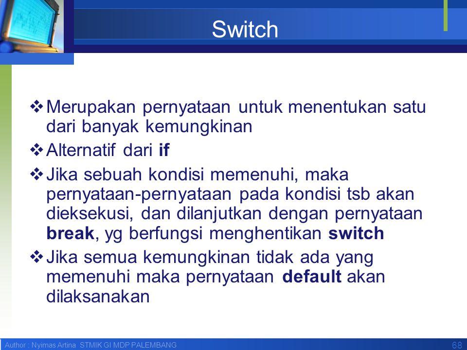 Switch Merupakan pernyataan untuk menentukan satu dari banyak kemungkinan. Alternatif dari if.