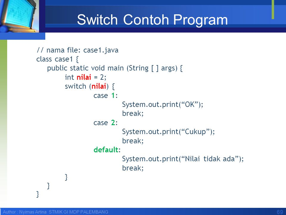 Switch Contoh Program // nama file: case1.java class case1 {