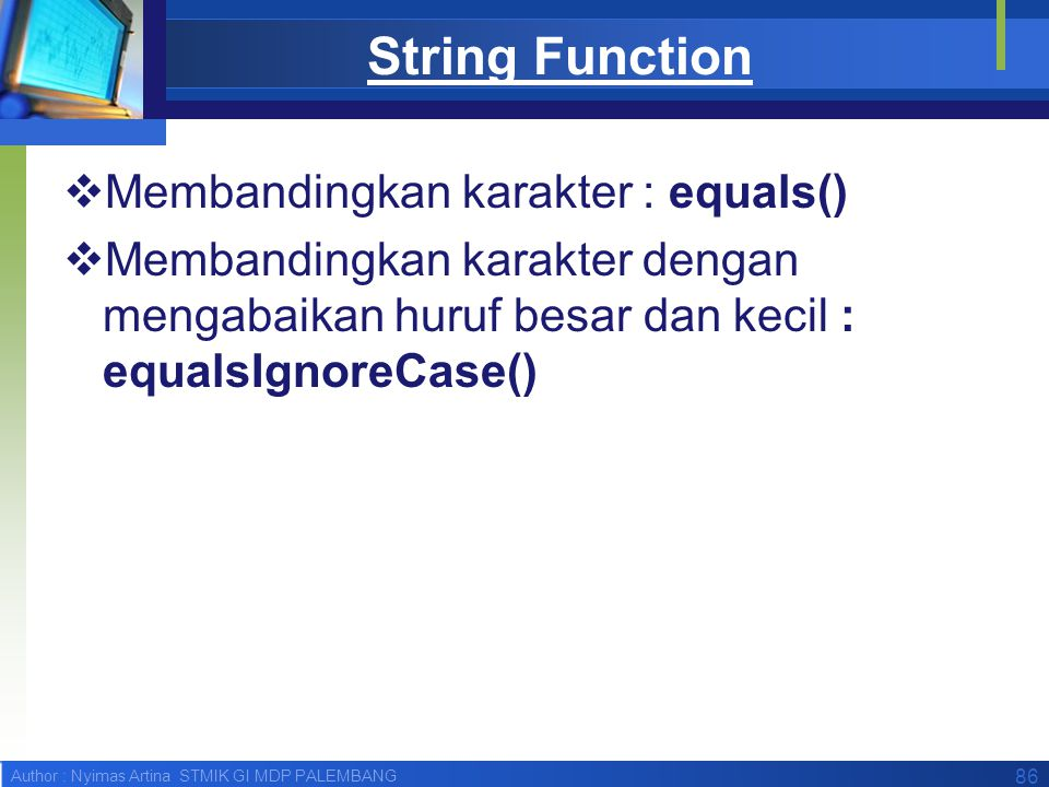 String Function Membandingkan karakter : equals()