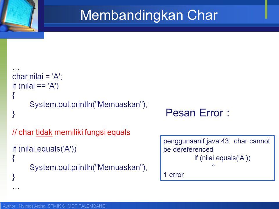 Membandingkan Char Pesan Error : … char nilai = A ; if (nilai == A )