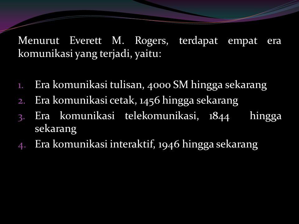 Menurut Everett M. Rogers, terdapat empat era komunikasi yang terjadi, yaitu: