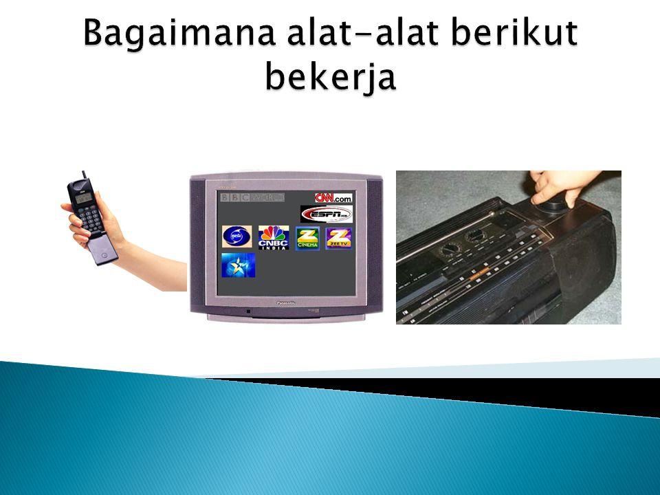 Bagaimana alat-alat berikut bekerja