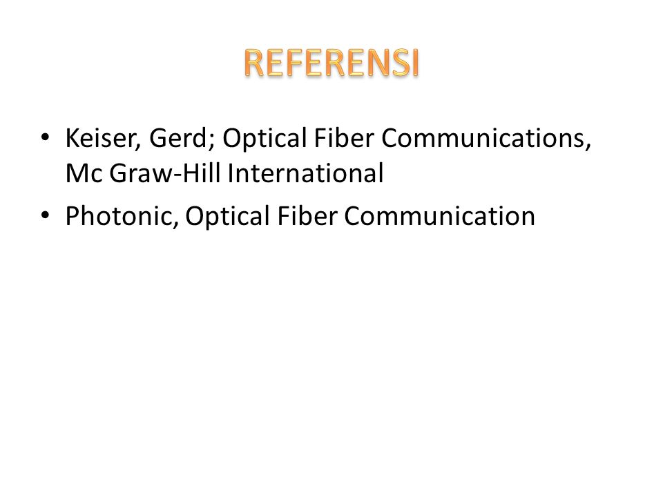 REFERENSI Keiser, Gerd; Optical Fiber Communications, Mc Graw-Hill International.