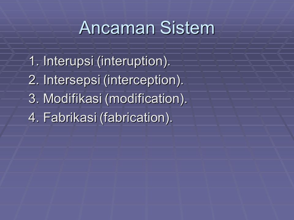 Ancaman Sistem 1. Interupsi (interuption).