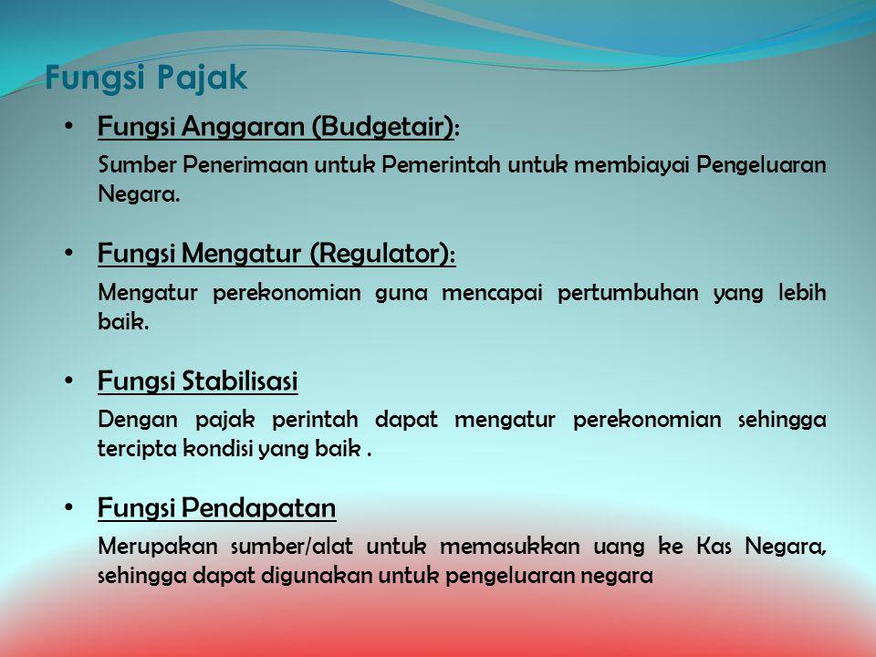 Fungsi Pajak Fungsi Anggaran (Budgetair): Fungsi Mengatur (Regulator):