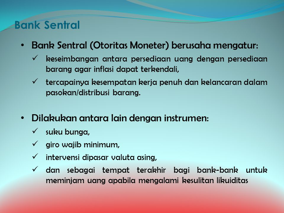 Bank Sentral Bank Sentral (Otoritas Moneter) berusaha mengatur: