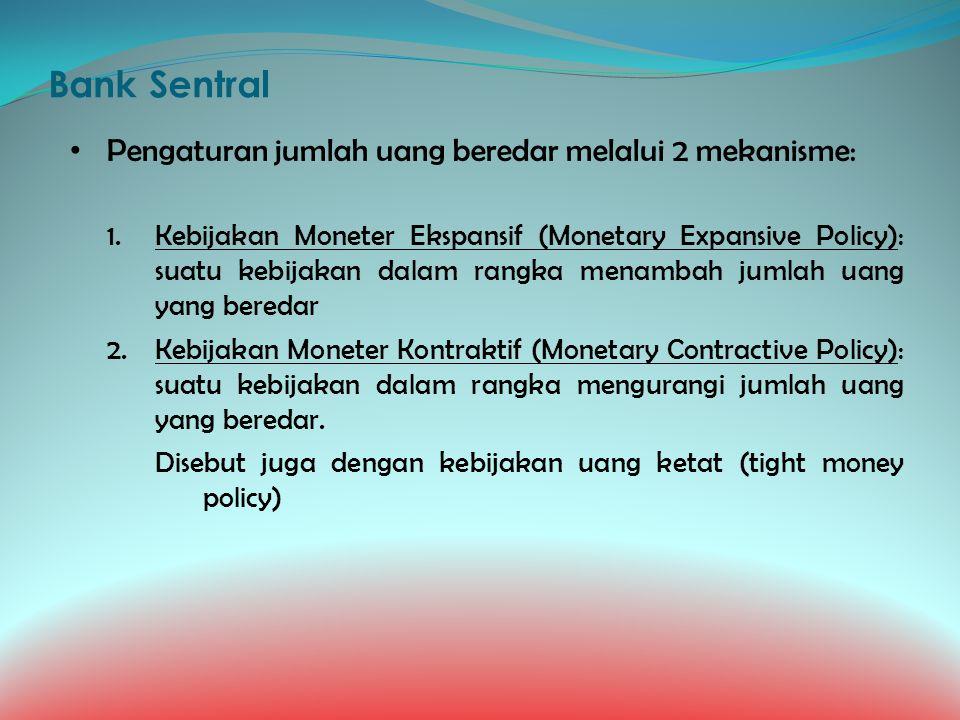 Bank Sentral Pengaturan jumlah uang beredar melalui 2 mekanisme: