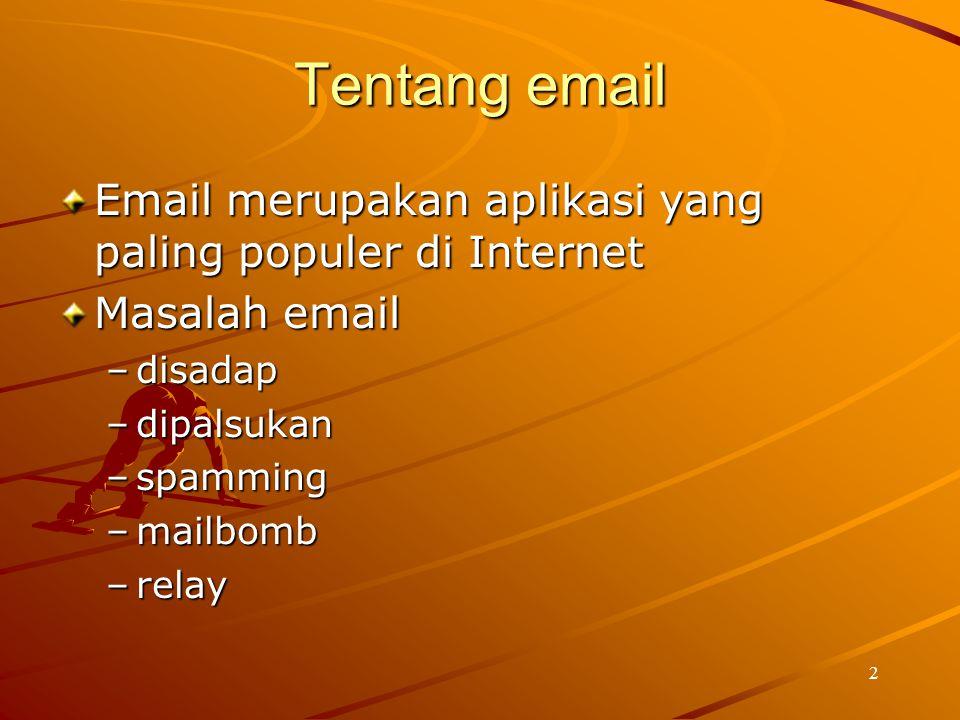 Tentang email Email merupakan aplikasi yang paling populer di Internet