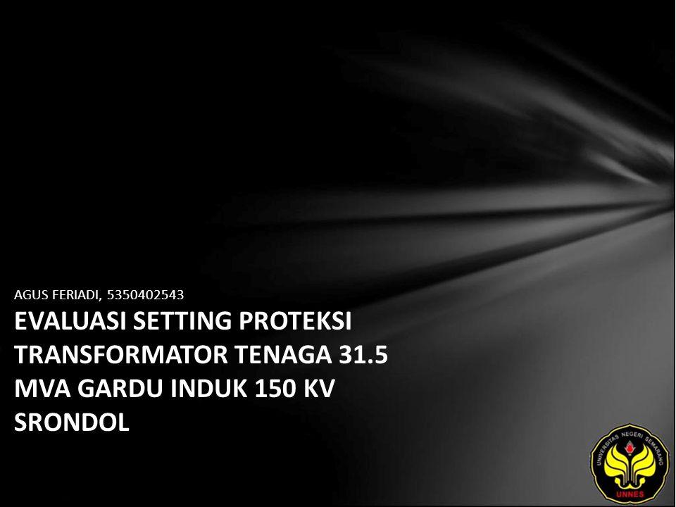 AGUS FERIADI, 5350402543 EVALUASI SETTING PROTEKSI TRANSFORMATOR TENAGA 31.5 MVA GARDU INDUK 150 KV SRONDOL