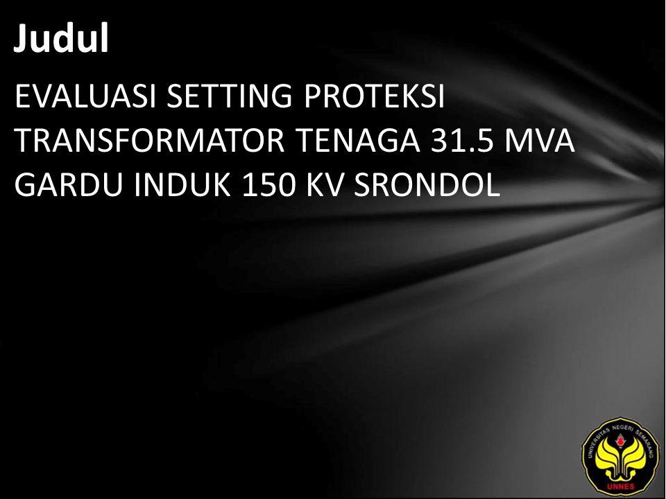 Judul EVALUASI SETTING PROTEKSI TRANSFORMATOR TENAGA 31.5 MVA GARDU INDUK 150 KV SRONDOL