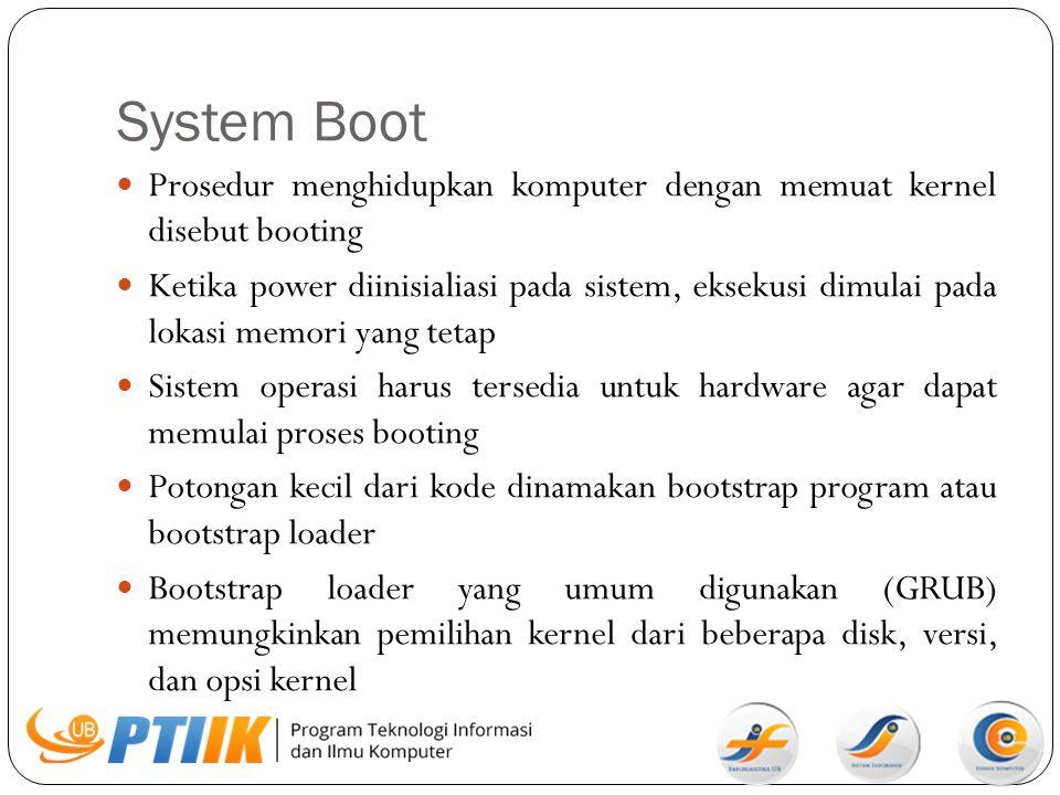 System Boot Prosedur menghidupkan komputer dengan memuat kernel disebut booting.