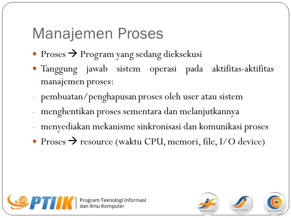 Manajemen Proses Proses  Program yang sedang dieksekusi