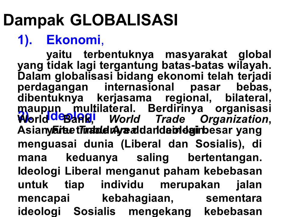 Dampak GLOBALISASI 1). Ekonomi, 2). Ideologi