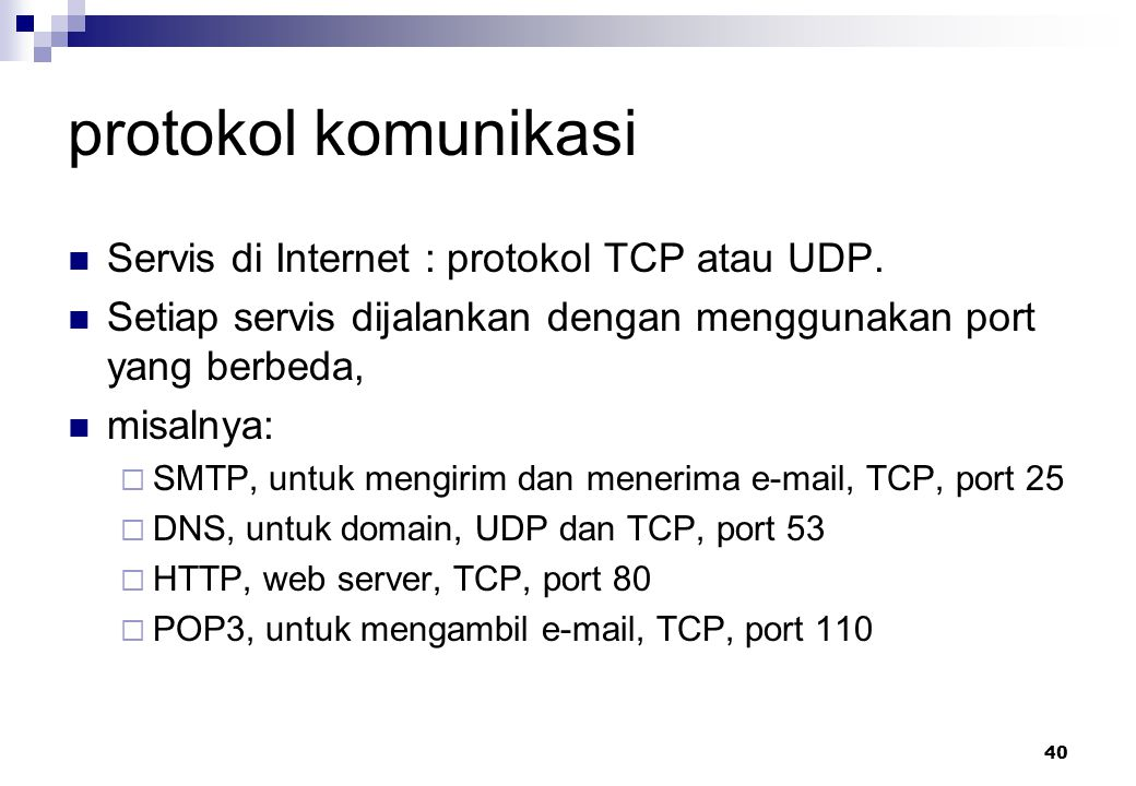 protokol komunikasi Servis di Internet : protokol TCP atau UDP.