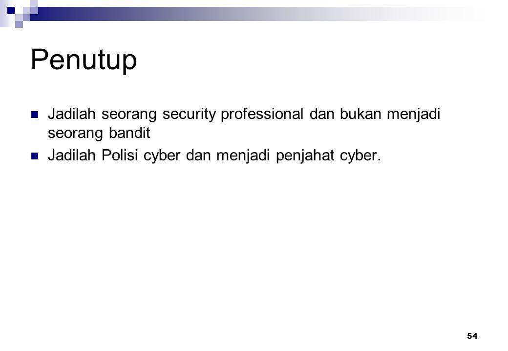 Penutup Jadilah seorang security professional dan bukan menjadi seorang bandit.