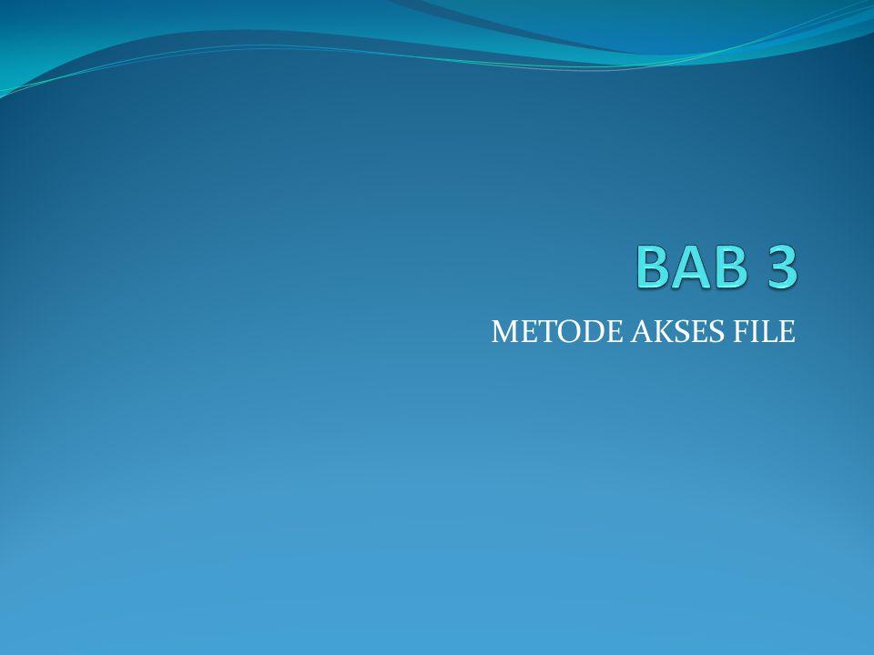BAB 3 METODE AKSES FILE