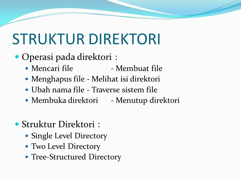 STRUKTUR DIREKTORI Operasi pada direktori : Struktur Direktori :