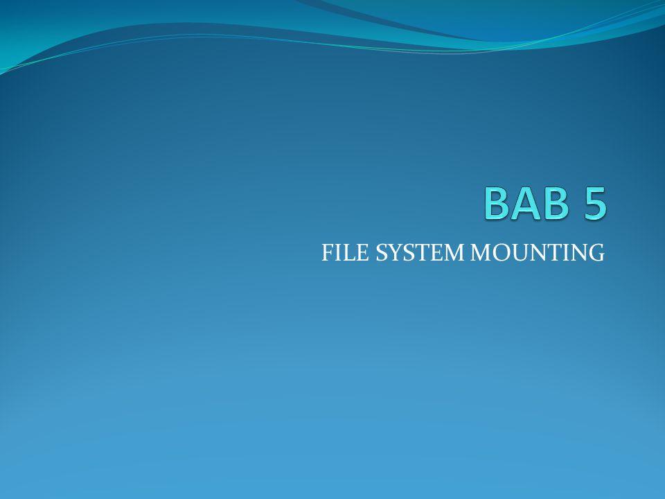 BAB 5 FILE SYSTEM MOUNTING