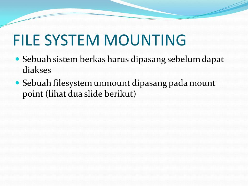 FILE SYSTEM MOUNTING Sebuah sistem berkas harus dipasang sebelum dapat diakses.