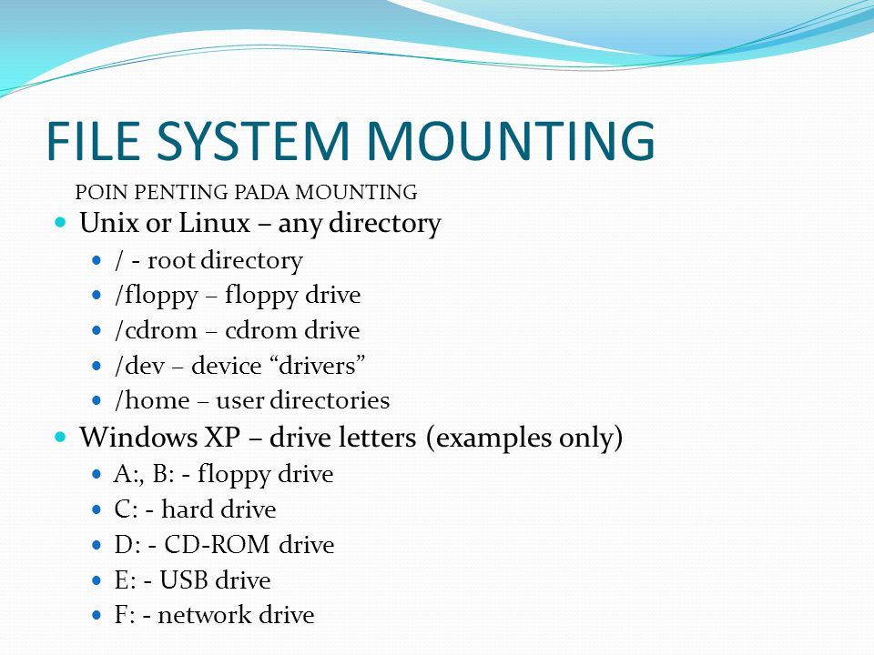 FILE SYSTEM MOUNTING Unix or Linux – any directory