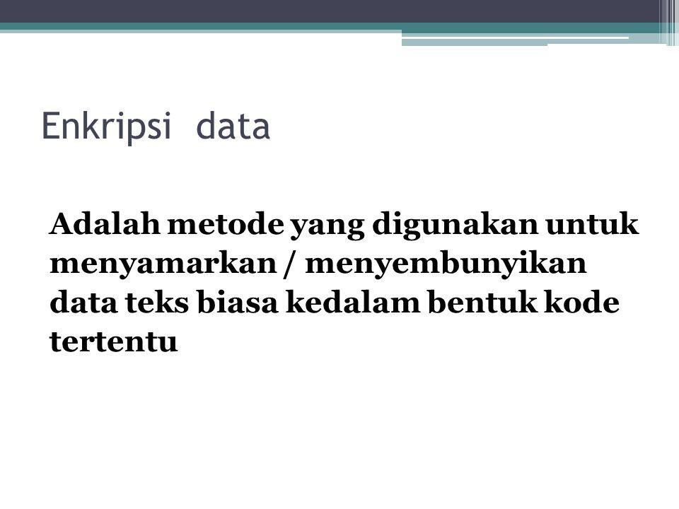 Enkripsi data Adalah metode yang digunakan untuk menyamarkan / menyembunyikan data teks biasa kedalam bentuk kode tertentu