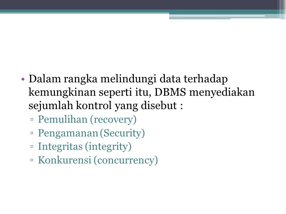 Dalam rangka melindungi data terhadap kemungkinan seperti itu, DBMS menyediakan sejumlah kontrol yang disebut :