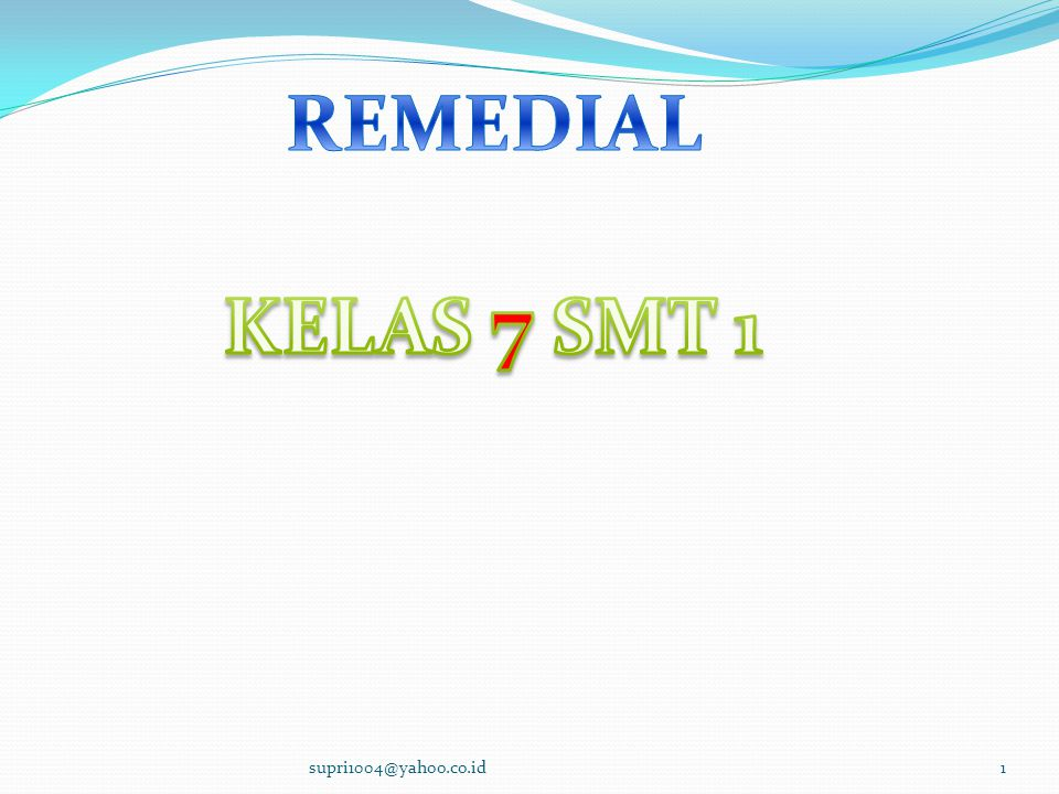 REMEDIAL KELAS 7 SMT 1 supri1004@yahoo.co.id