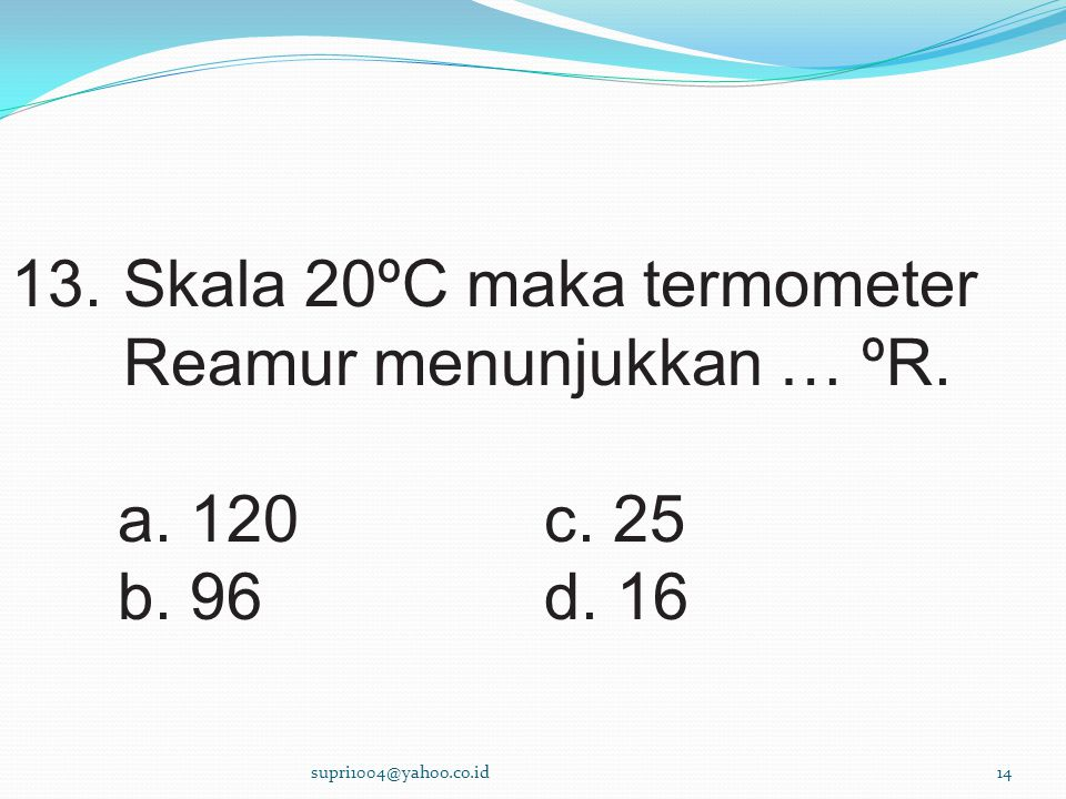 13. Skala 20ºC maka termometer Reamur menunjukkan … ºR.