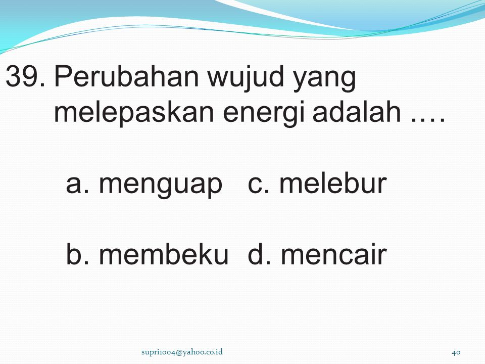 Perubahan wujud yang melepaskan energi adalah .…