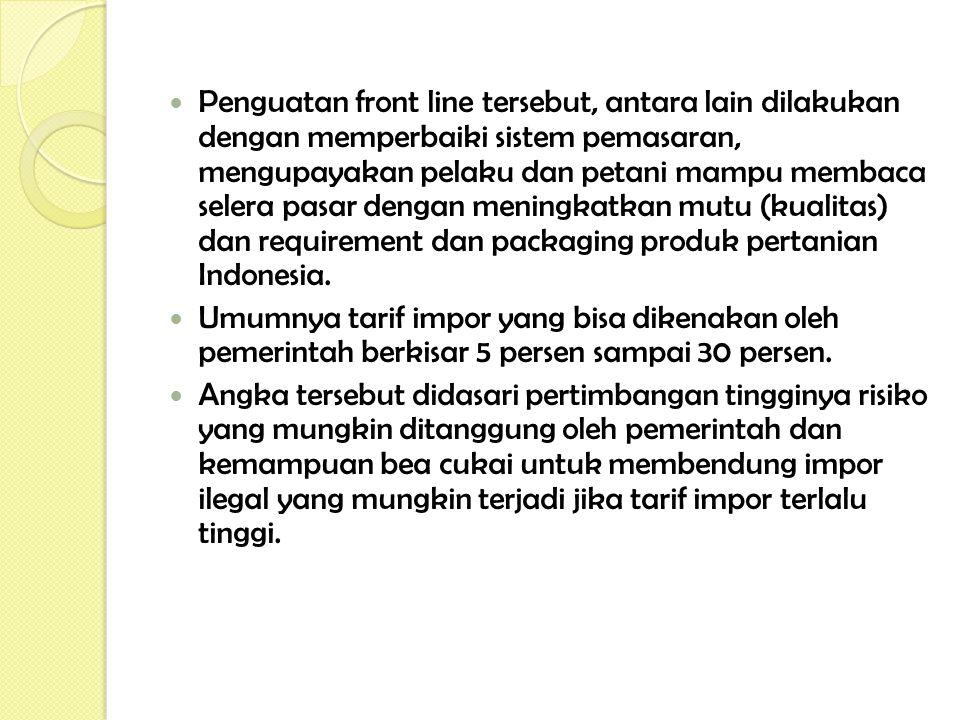Penguatan front line tersebut, antara lain dilakukan dengan memperbaiki sistem pemasaran, mengupayakan pelaku dan petani mampu membaca selera pasar dengan meningkatkan mutu (kualitas) dan requirement dan packaging produk pertanian Indonesia.