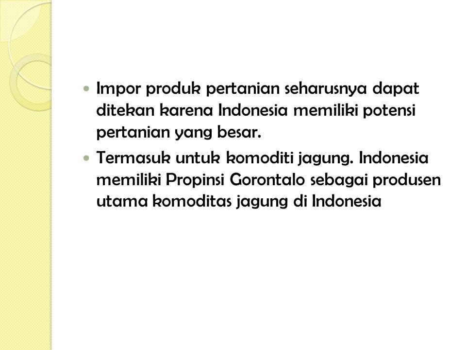 Impor produk pertanian seharusnya dapat ditekan karena Indonesia memiliki potensi pertanian yang besar.