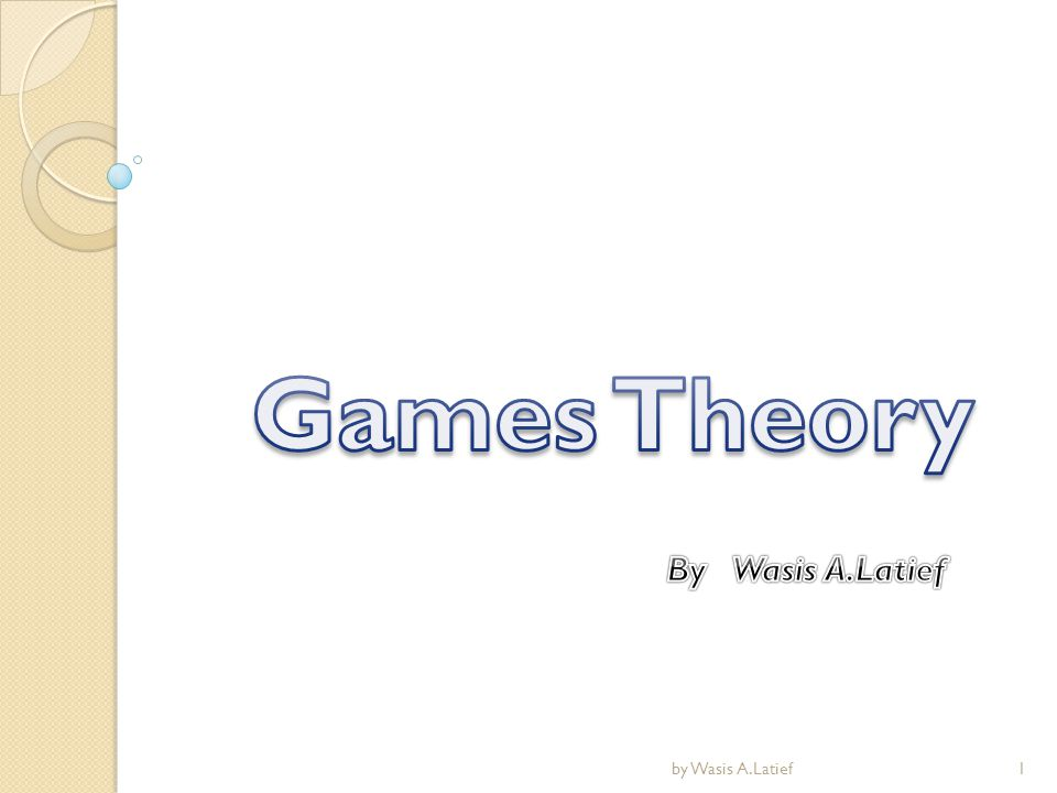 Games Theory By Wasis A.Latief by Wasis A.Latief
