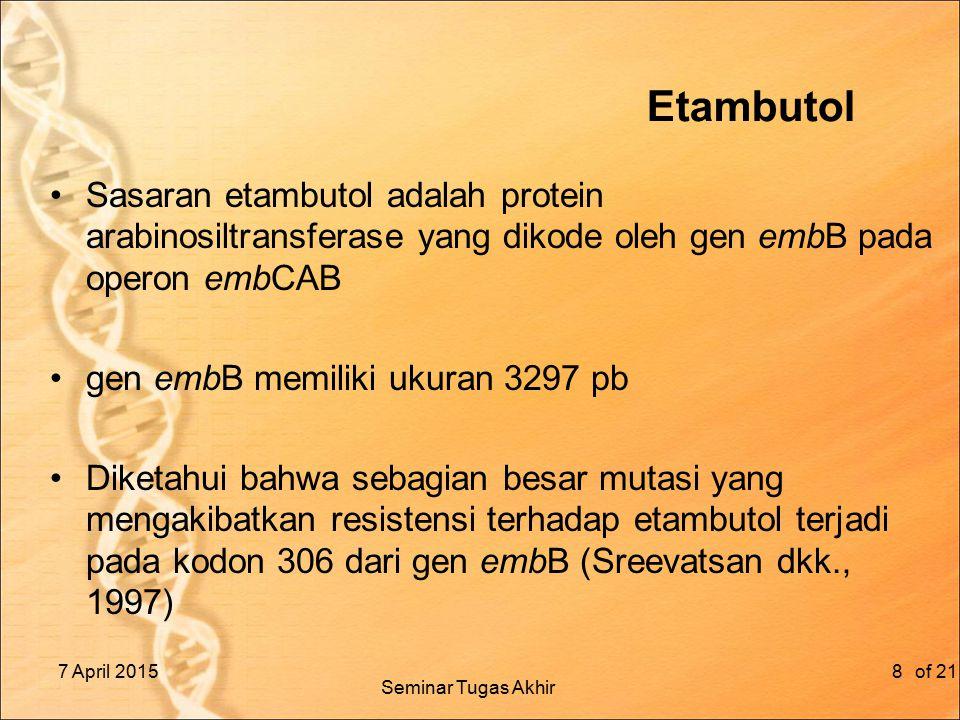 Etambutol Sasaran etambutol adalah protein arabinosiltransferase yang dikode oleh gen embB pada operon embCAB.