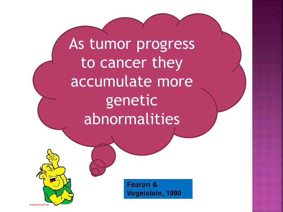 As tumor progress to cancer they accumulate more genetic abnormalities