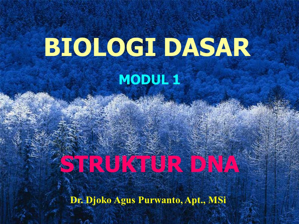 BIOLOGI DASAR MODUL 1 STRUKTUR DNA Dr. Djoko Agus Purwanto, Apt., MSi