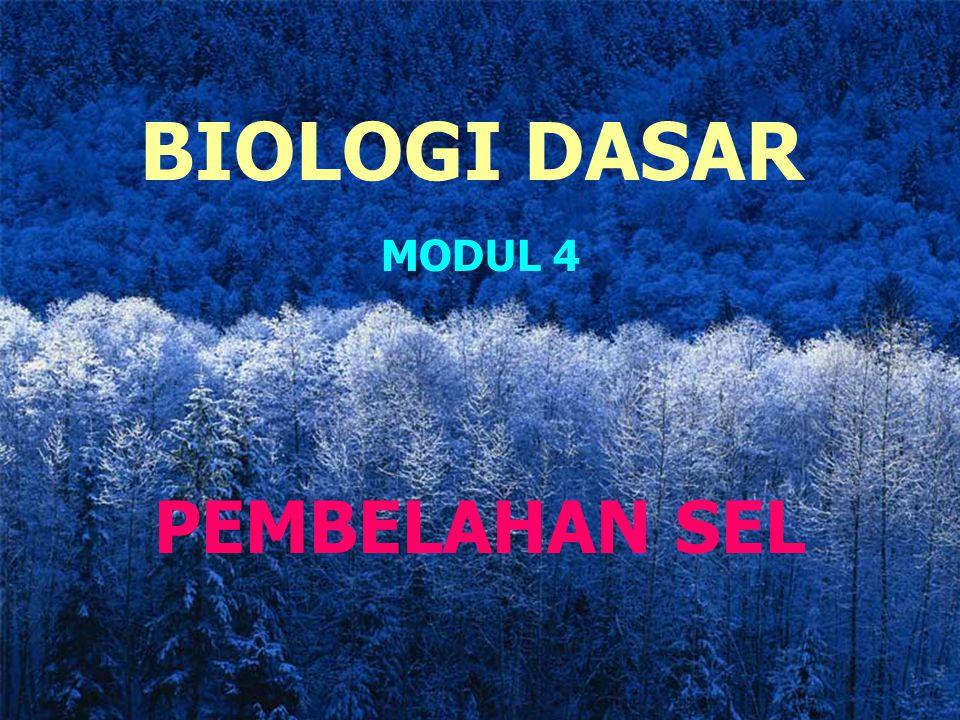BIOLOGI DASAR MODUL 4 PEMBELAHAN SEL