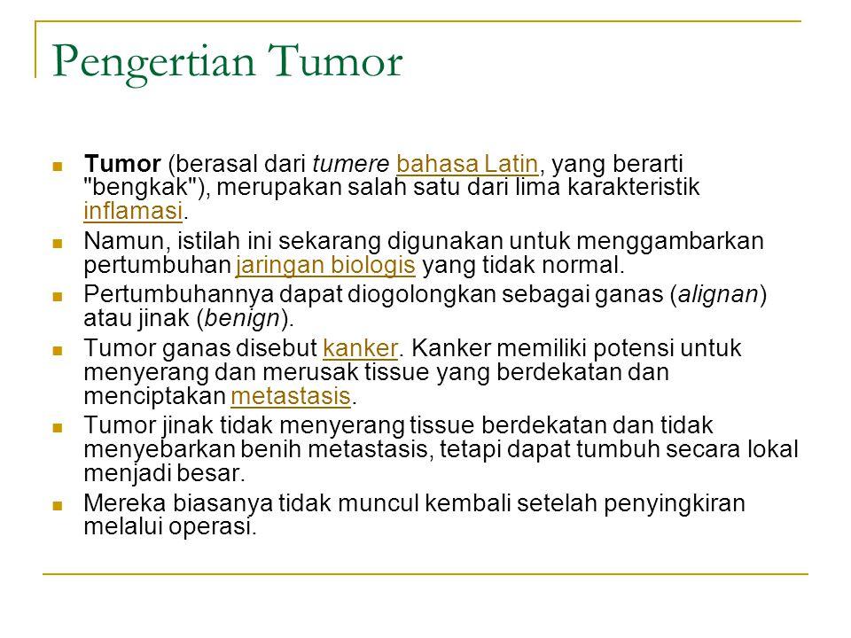 Pengertian Tumor Tumor (berasal dari tumere bahasa Latin, yang berarti bengkak ), merupakan salah satu dari lima karakteristik inflamasi.