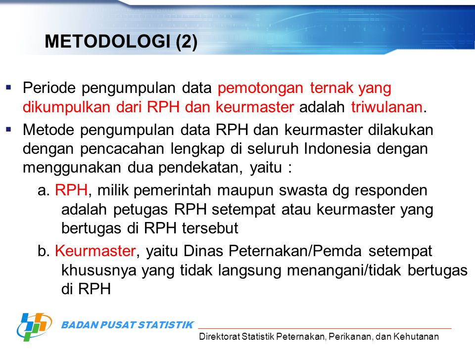 METODOLOGI (2) Periode pengumpulan data pemotongan ternak yang dikumpulkan dari RPH dan keurmaster adalah triwulanan.