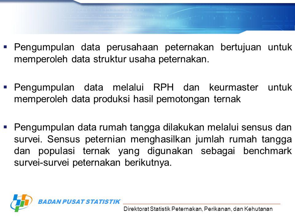 Pengumpulan data perusahaan peternakan bertujuan untuk memperoleh data struktur usaha peternakan.