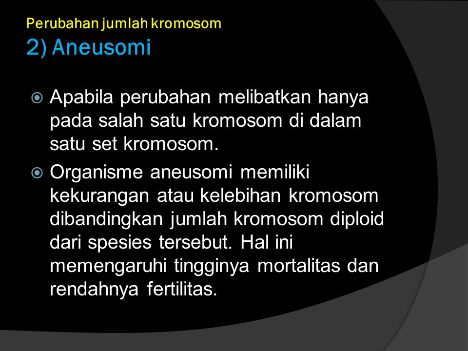 Perubahan jumlah kromosom 2) Aneusomi